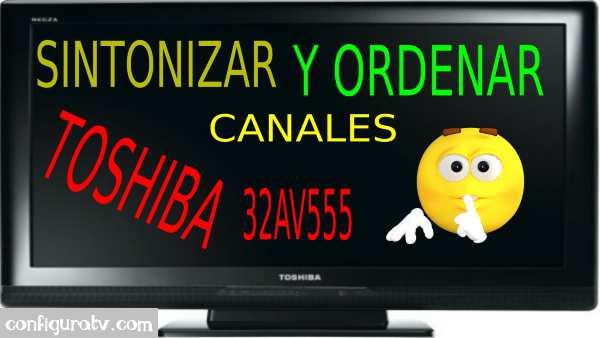 cÓMO BUSCAR Y ORDENAR CANALES DE TV TOSHIBA 32AV555
